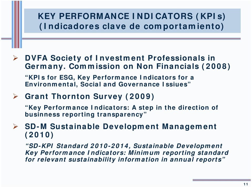 "Survey (2009) Key Performance Indicators: A step in the direction of businness reporting transparency "" SD-M Sustainable Development Management"