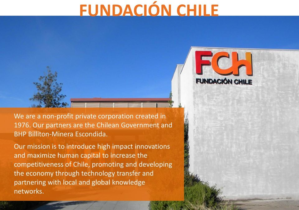 Our mission is to introduce high impact innovations and maximize human capital to increase the