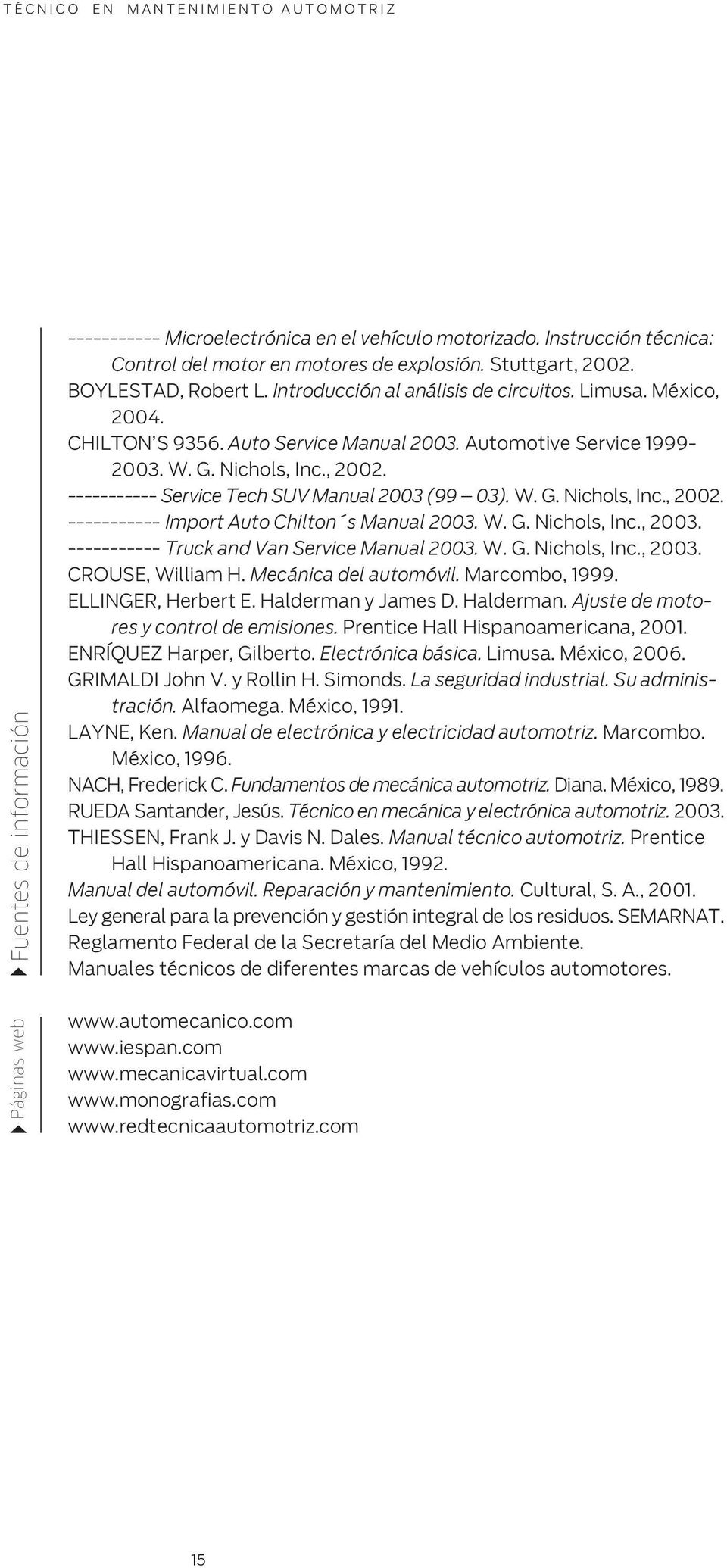 ----------- Service Tech SUV Manual 2003 (99 03). W. G. Nichols, Inc., 2002. ----------- Import Auto Chilton s Manual 2003. W. G. Nichols, Inc., 2003. ----------- Truck and Van Service Manual 2003. W. G. Nichols, Inc., 2003. CROUSE, William H.