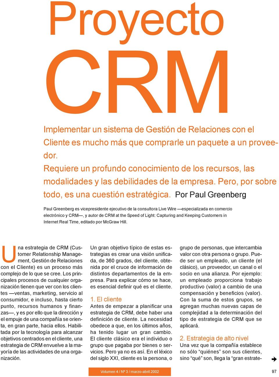 Por Paul Greenberg Paul Greenberg es vicepresidente ejecutivo de la consultora Live Wire especializada en comercio electrónico y CRM, y autor de CRM at the Speed of Light: Capturing and Keeping