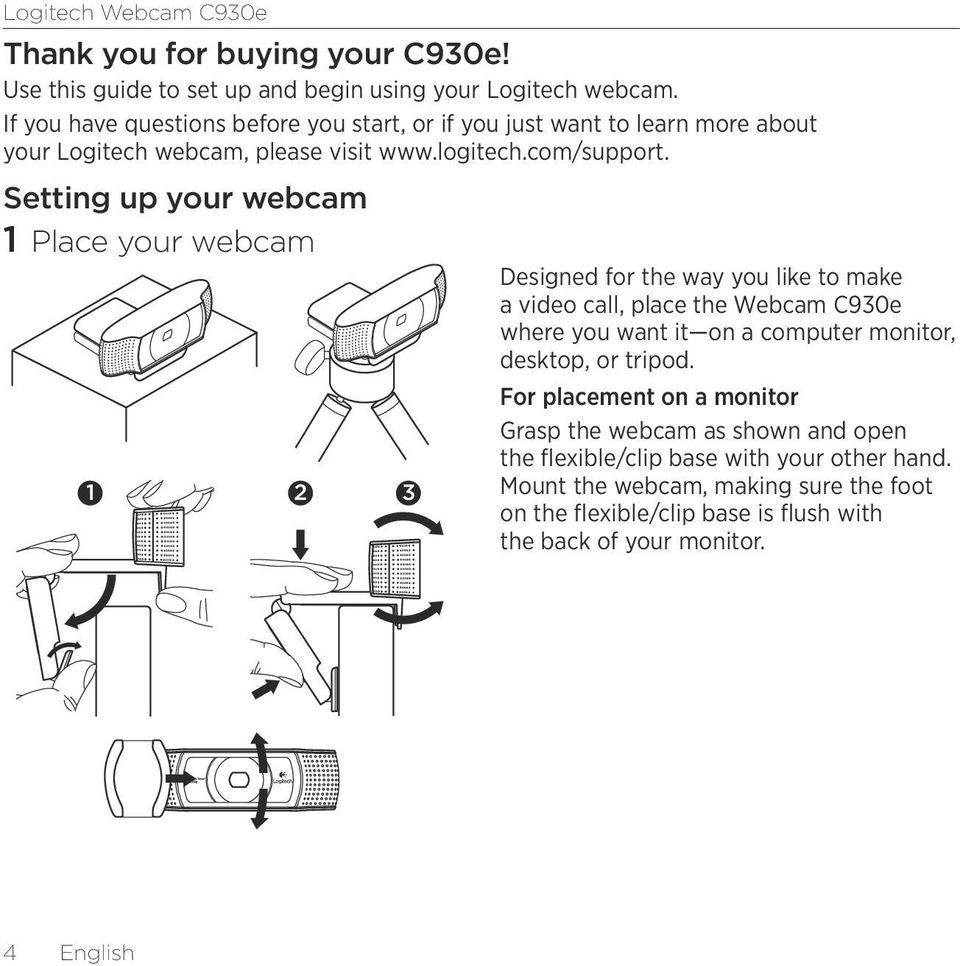 Setting up your webcam 1 Place your webcam 1 2 3 Designed for the way you like to make a video call, place the Webcam C930e where you want it on a computer monitor,