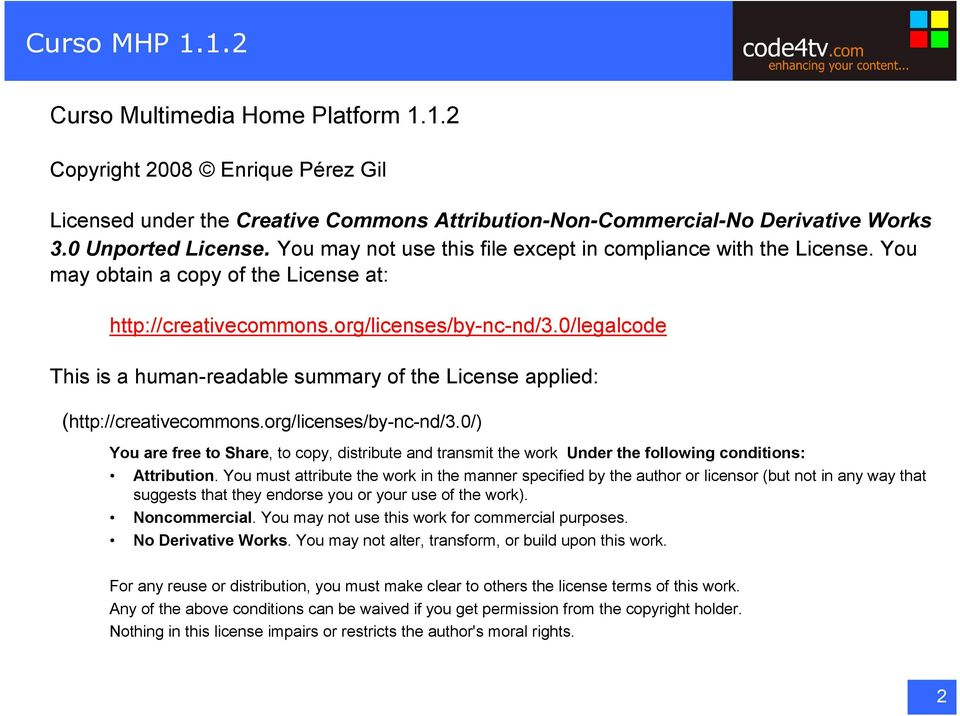 0/legalcode This is a human-readable summary of the License applied: (http://creativecommons.org/licenses/by-nc-nd/3.
