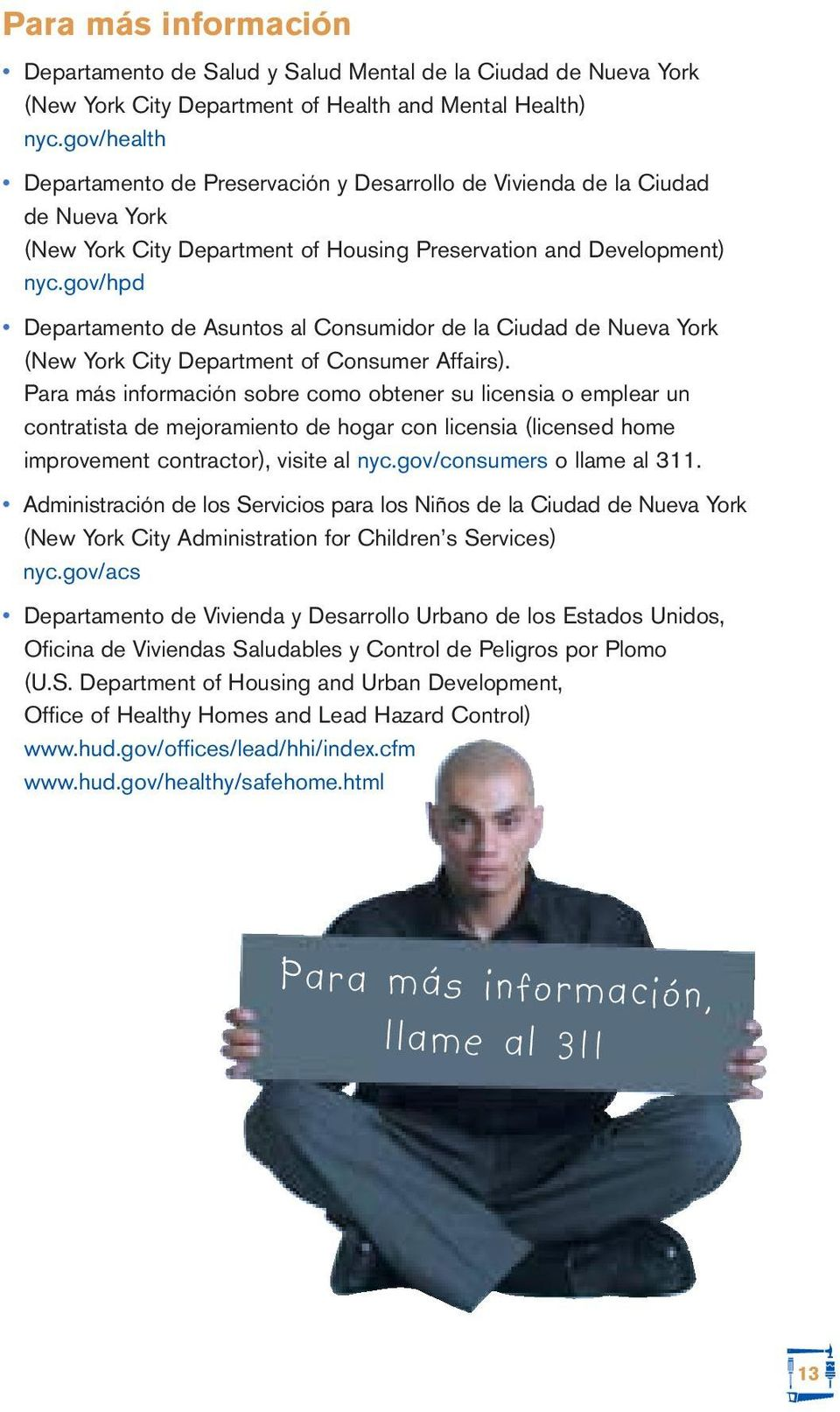 gov/hpd Departamento de Asuntos al Consumidor de la Ciudad de Nueva York (New York City Department of Consumer Affairs).