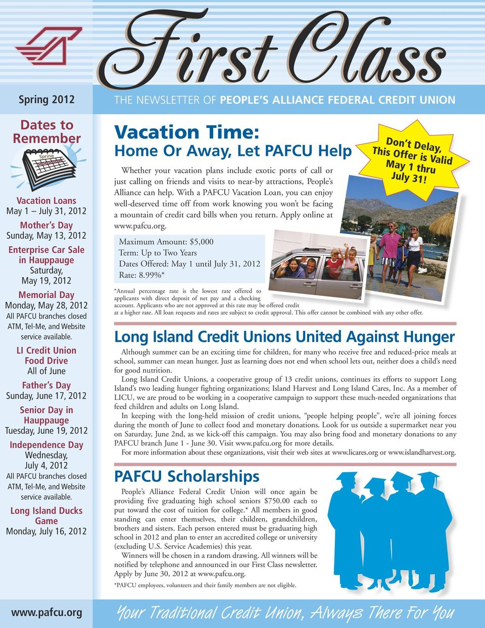 LI Credit Union Food Drive All of June Father s Day Sunday, June 17, 2012 Senior Day in Hauppauge Tuesday, June 19, 2012 Independence Day Wednesday, July 4, 2012 All PAFCU branches closed ATM,