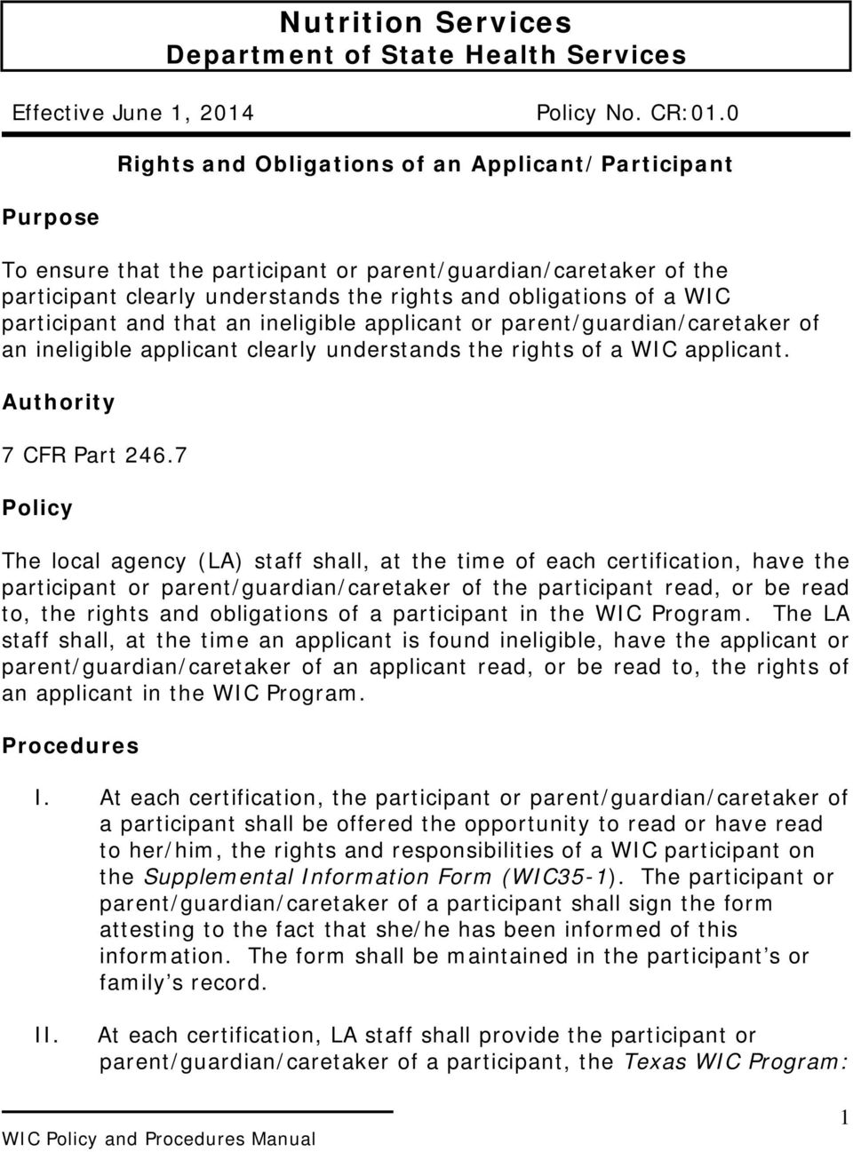 participant and that an ineligible applicant or parent/guardian/caretaker of an ineligible applicant clearly understands the rights of a WIC applicant. Authority 7 CFR Part 246.