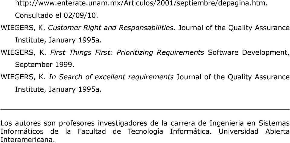First Things First: Prioritizing Requirements Software Development, September 1999. WIEGERS, K.