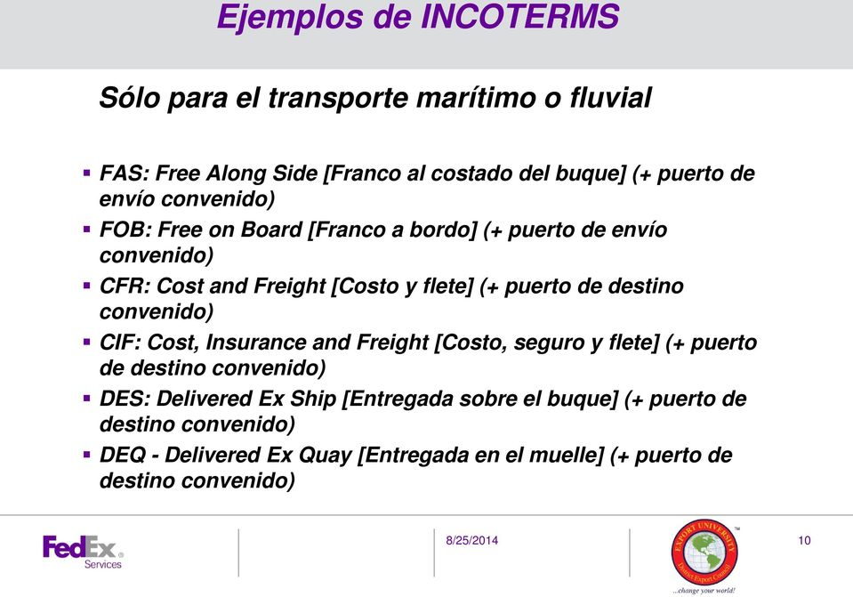 destino convenido) CIF: Cost, Insurance and Freight [Costo, seguro y flete] (+ puerto de destino convenido) DES: Delivered Ex Ship