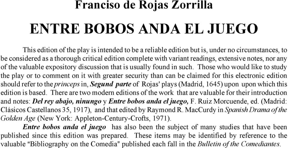 Those who would like to study the play or to comment on it with greater security than can be claimed for this electronic edition should refer to the princeps in, Segund parte of Rojas= plays (Madrid,