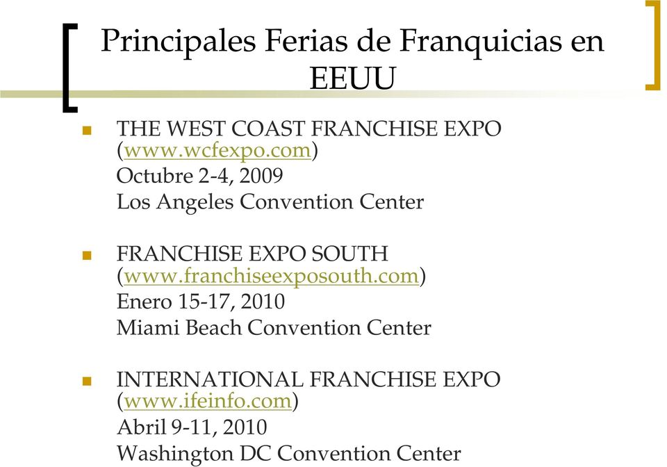 com) Octubre 2-4, 2009 Los Angeles Convention Center FRANCHISE EXPO SOUTH (www.