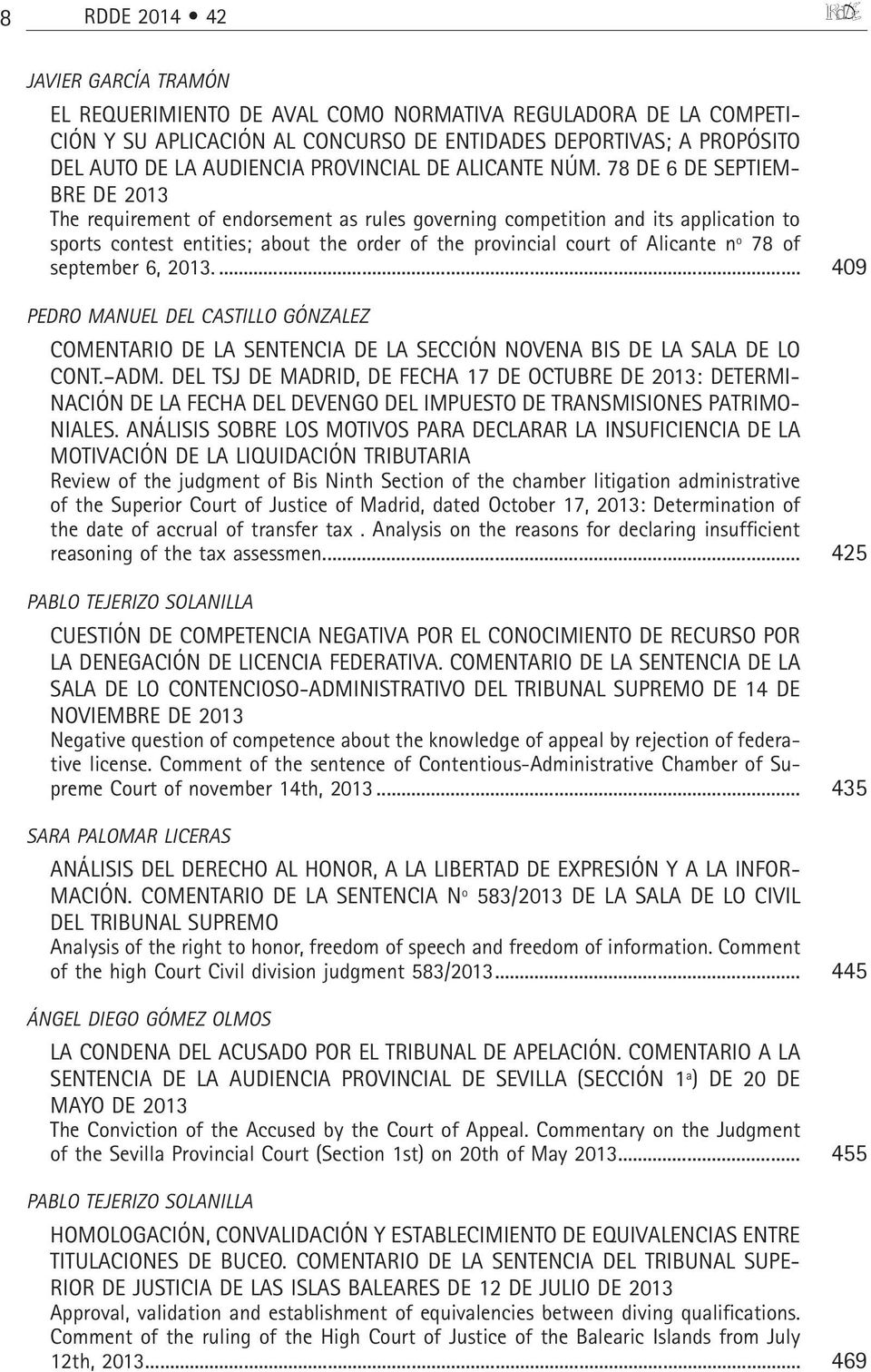 78 DE 6 DE SEPTIEM- BRE DE 2013 The requirement of endorsement as rules governing competition and its application to sports contest entities; about the order of the provincial court of Alicante nº 78