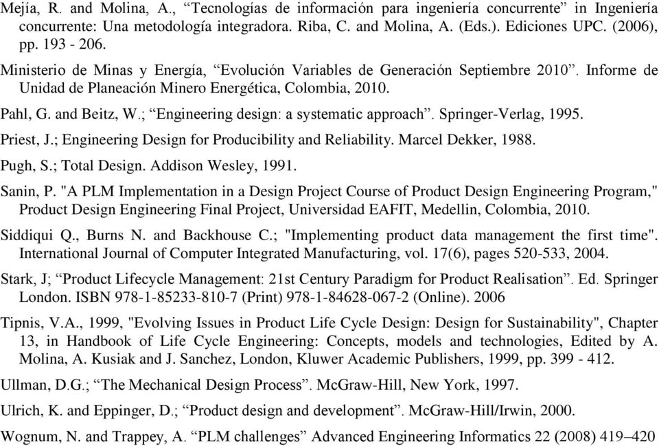 ; Engineering design: a systematic approach. Springer-Verlag, 1995. Priest, J.; Engineering Design for Producibility and Reliability. Marcel Dekker, 1988. Pugh, S.; Total Design. Addison Wesley, 1991.