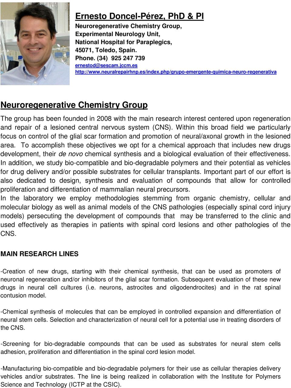 php/grupo-emergente-quimica-neuro-regenerativa Neuroregenerative Chemistry Group The group has been founded in 2008 with the main research interest centered upon regeneration and repair of a lesioned