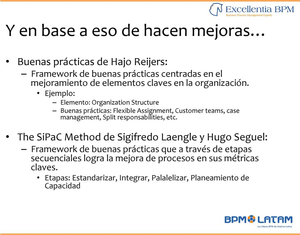 Ejemplo: Elemento: Organization Structure Buenas prácticas: Flexible Assignment, Customer teams, case management, Split responsabilities,