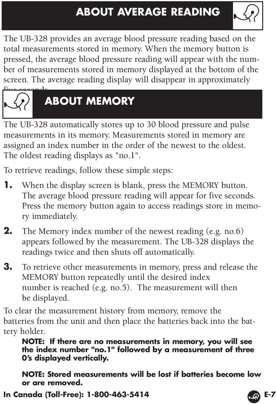 The average reading display will disappear in approximately five seconds. ABOUT MEMORY The UB-328 automatically stores up to 30 blood pressure and pulse measurements in its memory.