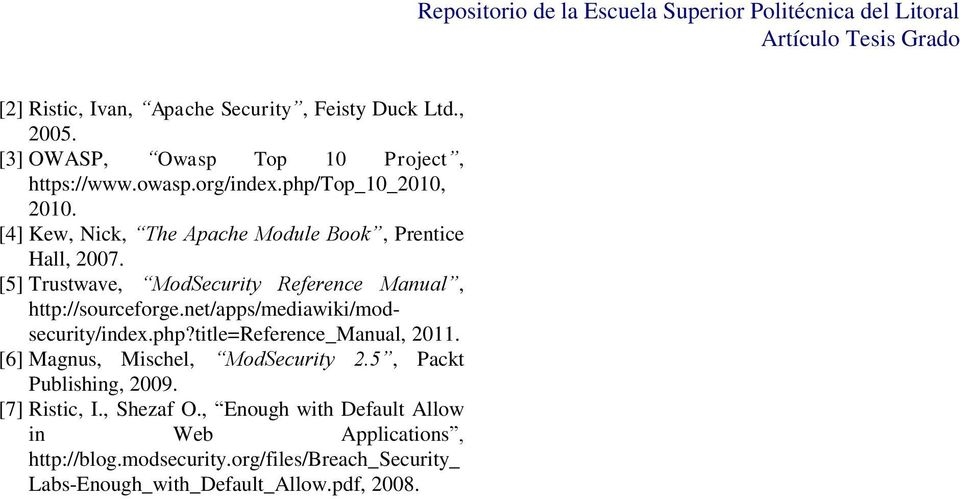 net/apps/mediawiki/modsecurity/index.php?title=reference_manual, 2011. [6] Magnus, Mischel, ModSecurity 2.5, Packt Publishing, 2009. [7] Ristic, I.