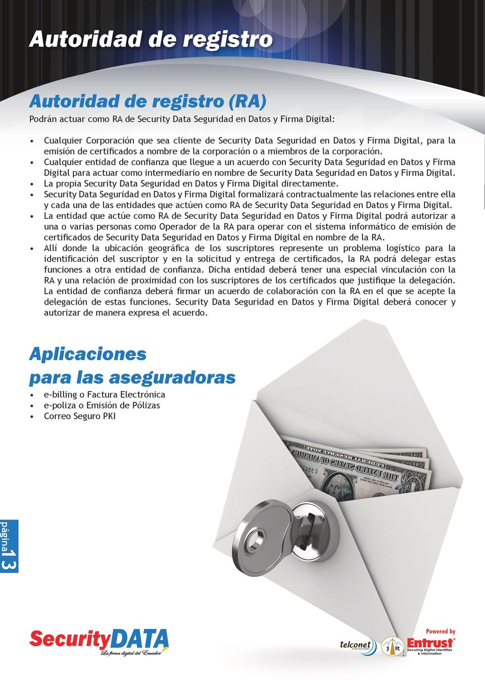 Cualquier entidad de confianza que llegue a un acuerdo con Security Data Seguridad en Datos y Firma Digital para actuar como intermediario en nombre de Security Data Seguridad en Datos y Firma