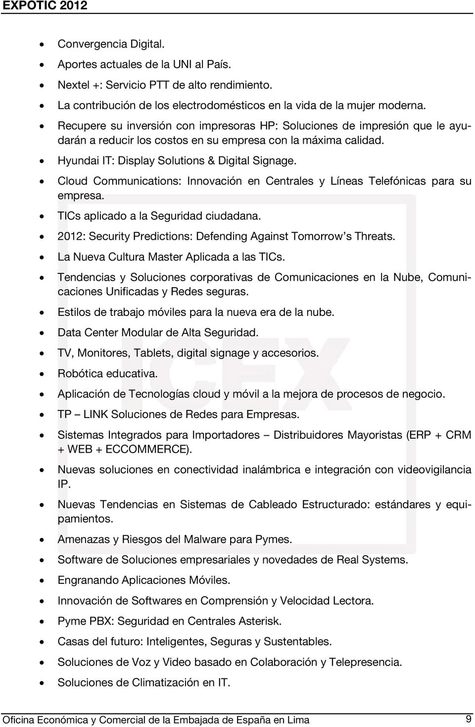 Cloud Communications: Innovación en Centrales y Líneas Telefónicas para su empresa. TICs aplicado a la Seguridad ciudadana. 2012: Security Predictions: Defending Against Tomorrow s Threats.