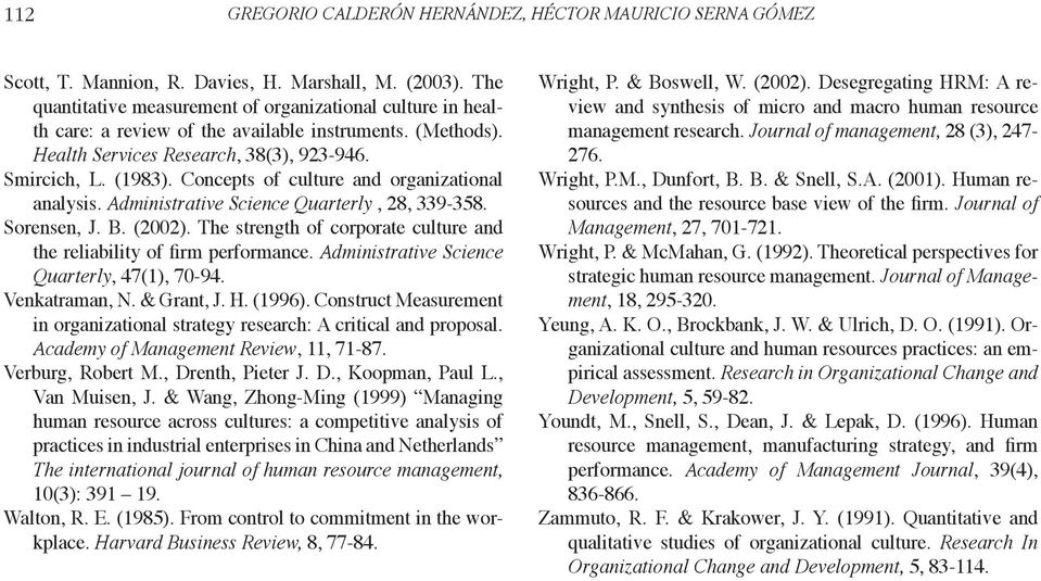 Concepts of culture and organizational analysis. Administrative Science Quarterly, 28, 339-358. Sorensen, J. B. (2002). The strength of corporate culture and the reliability of firm performance.