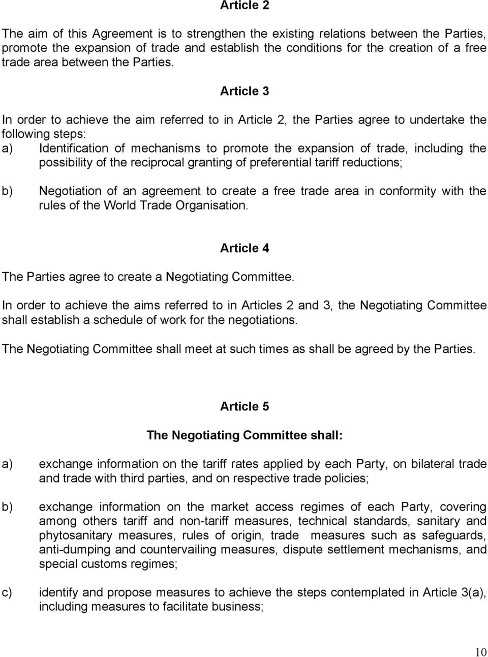 Article 3 In order to achieve the aim referred to in Article 2, the Parties agree to undertake the following steps: a) Identification of mechanisms to promote the expansion of trade, including the