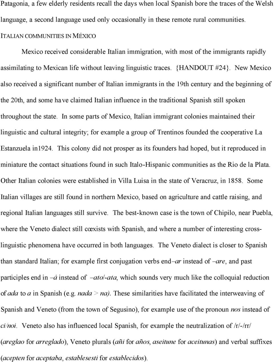 New Mexico also received a significant number of Italian immigrants in the 19th century and the beginning of the 20th, and some have claimed Italian influence in the traditional Spanish still spoken