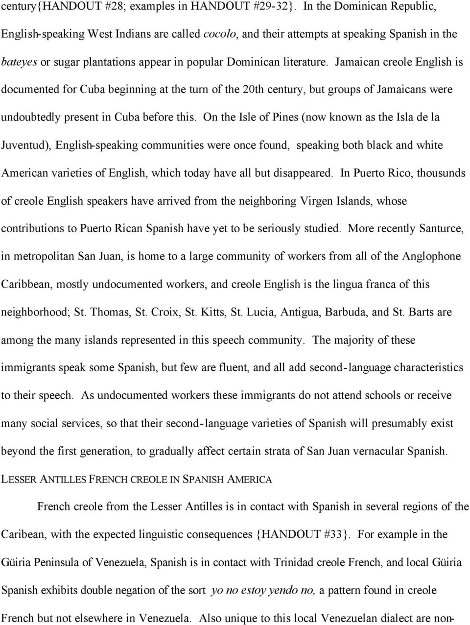 Jamaican creole English is documented for Cuba beginning at the turn of the 20th century, but groups of Jamaicans were undoubtedly present in Cuba before this.