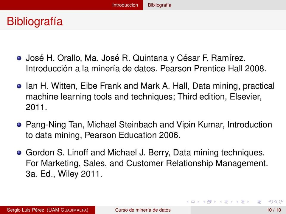Hall, Data mining, practical machine learning tools and techniques; Third edition, Elsevier, 2011.
