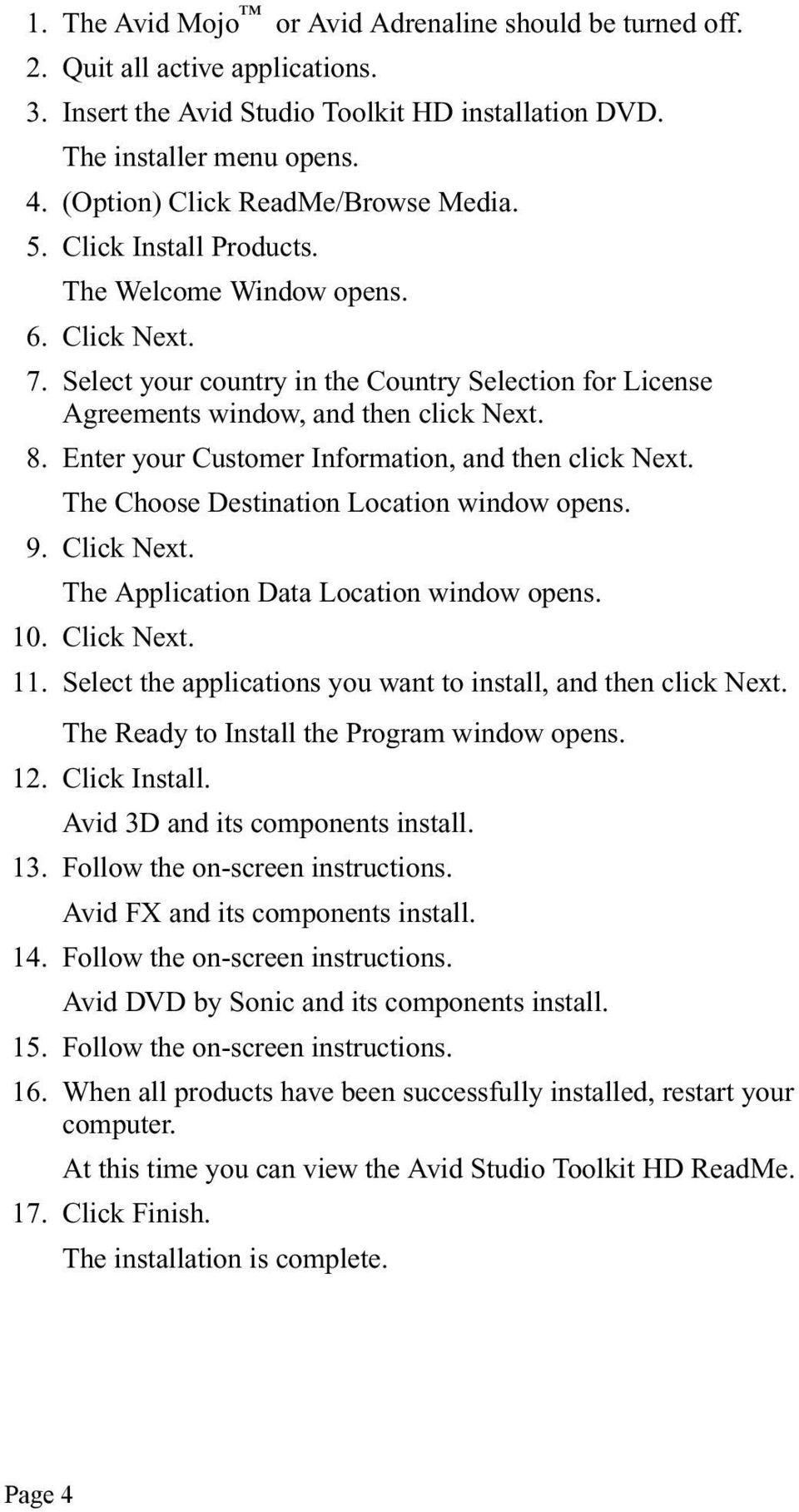 Select your country in the Country Selection for License Agreements window, and then click Next. 8. Enter your Customer Information, and then click Next. The Choose Destination Location window opens.