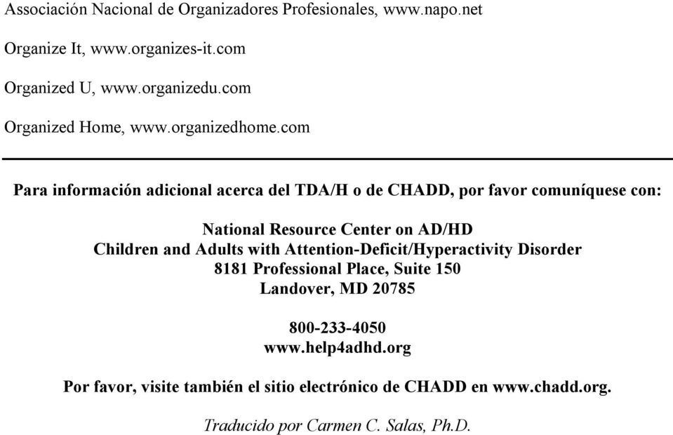 com Para información adicional acerca del TDA/H o de CHADD, por favor comuníquese con: National Resource Center on AD/HD Children and