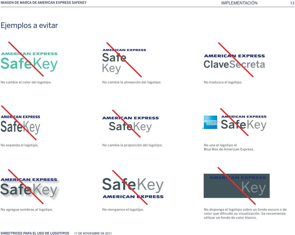 No cambie la proporción del logotipo. No una el logotipo al Blue Box de American Express. No agregue sombras al logotipo.