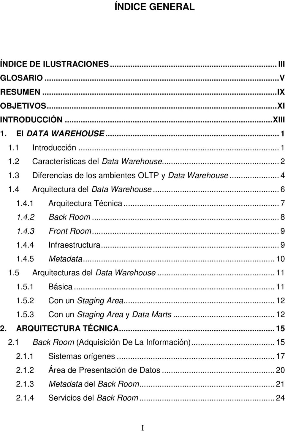 .. 9 1.4.5 Metadata... 10 1.5 Arquitecturas del Data Warehouse... 11 1.5.1 Básica... 11 1.5.2 Con un Staging Area... 12 1.5.3 Con un Staging Area y Data Marts... 12 2. ARQUITECTURA TÉCNICA... 15 2.