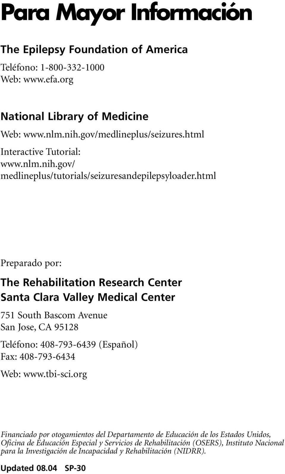 html Preparado por: The Rehabilitation Research Center Santa Clara Valley Medical Center 751 South Bascom Avenue San Jose, CA 95128 Teléfono: 408-793-6439 (Español) Fax: