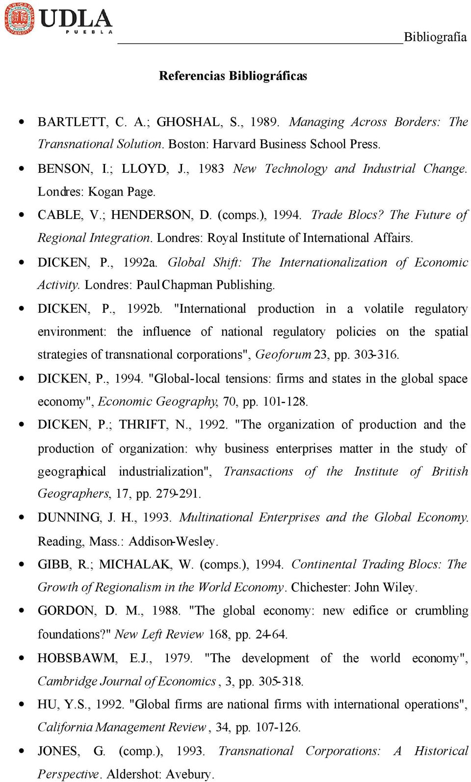 Londres: Royal Institute of International Affairs. DICKEN, P., 1992a. Global Shift: The Internationalization of Economic Activity. Londres: Paul Chapman Publishing. DICKEN, P., 1992b.