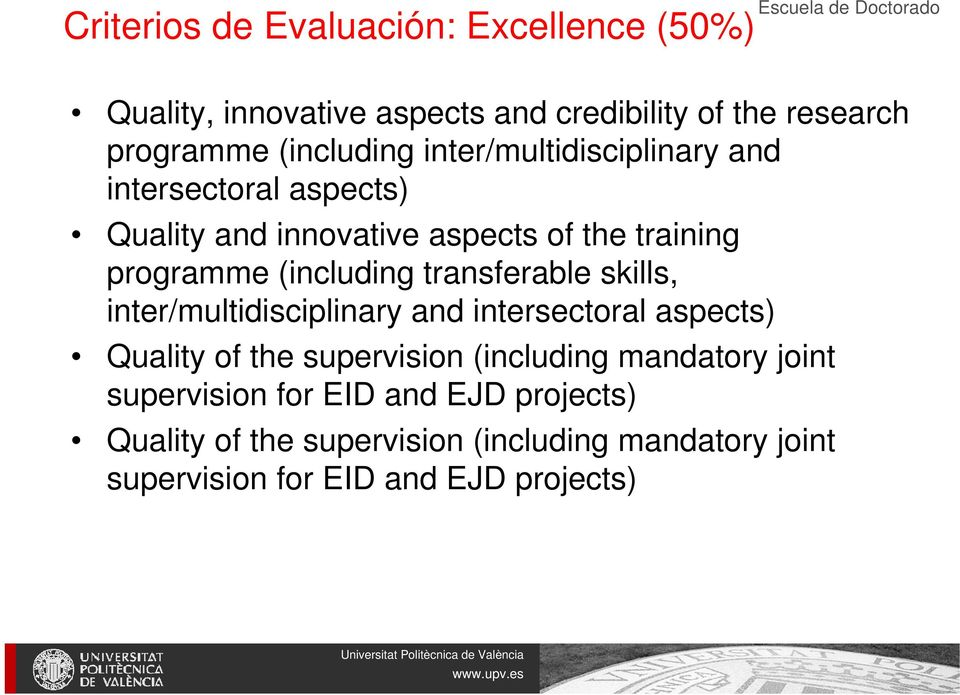 transferable skills, inter/multidisciplinary and intersectoral aspects) Quality of the supervision (including mandatory