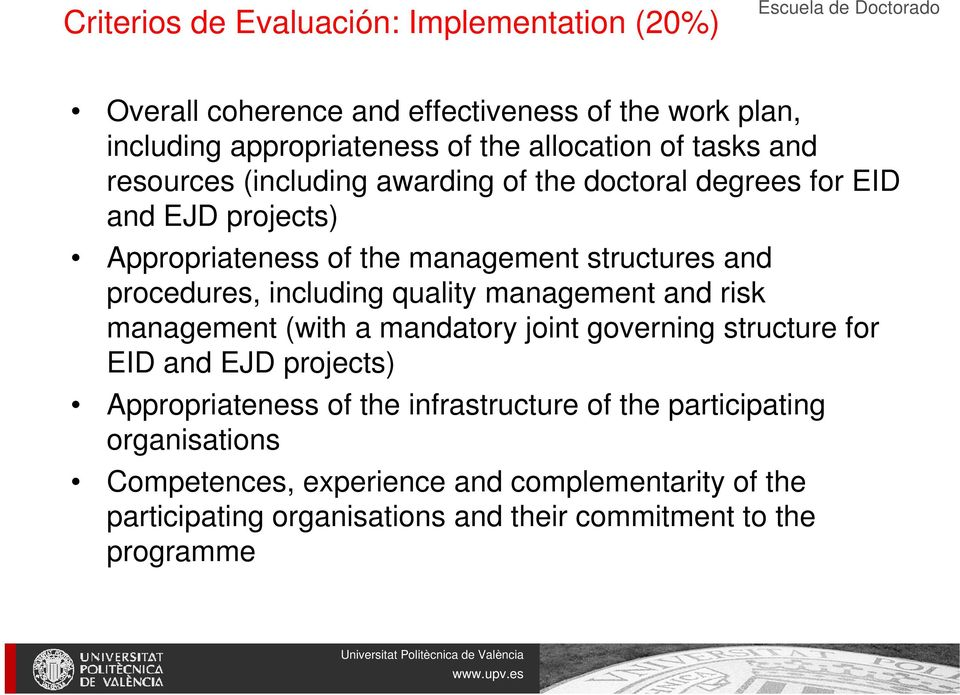 procedures, including quality management and risk management (with a mandatory joint governing structure for EID and EJD projects) Appropriateness of the