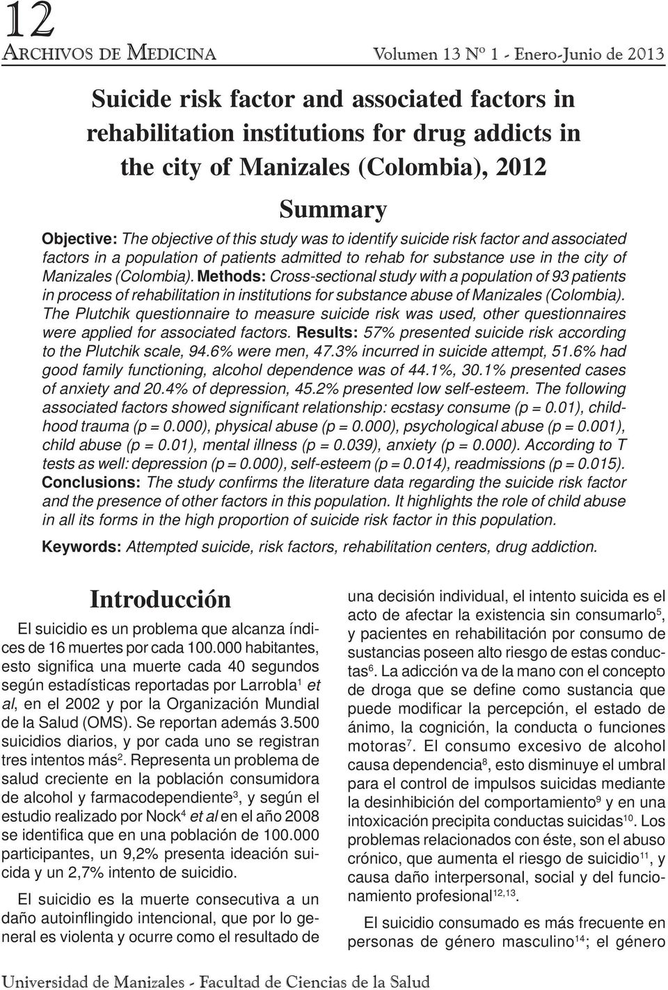 (Colombia). Methods: Cross-sectional study with a population of 93 patients in process of rehabilitation in institutions for substance abuse of Manizales (Colombia).