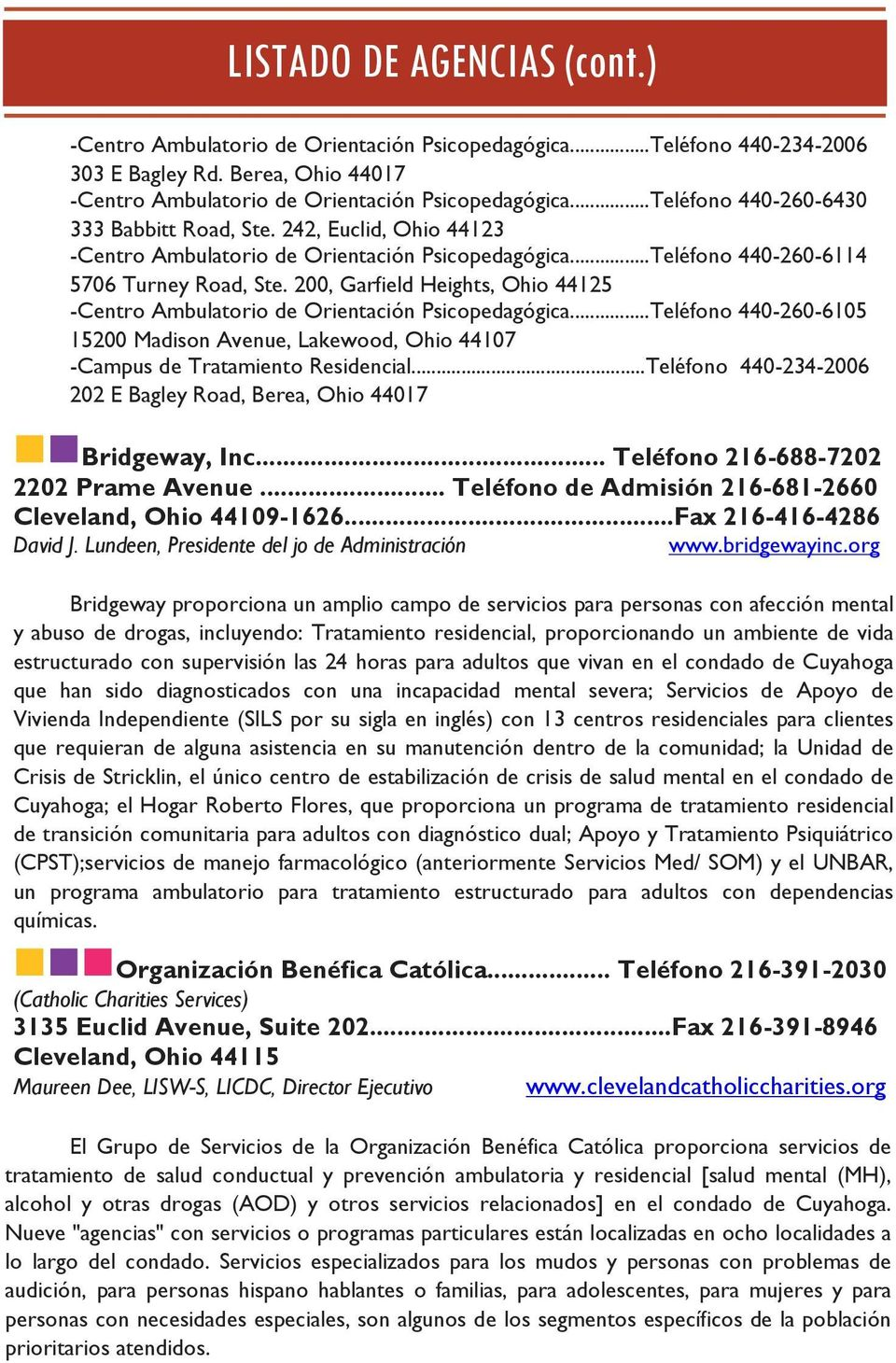 200, Garfield Heights, Ohio 44125 -Centro Ambulatorio de Orientación Psicopedagógica...Teléfono 440-260-6105 15200 Madison Avenue, Lakewood, Ohio 44107 -Campus de Tratamiento Residencial.