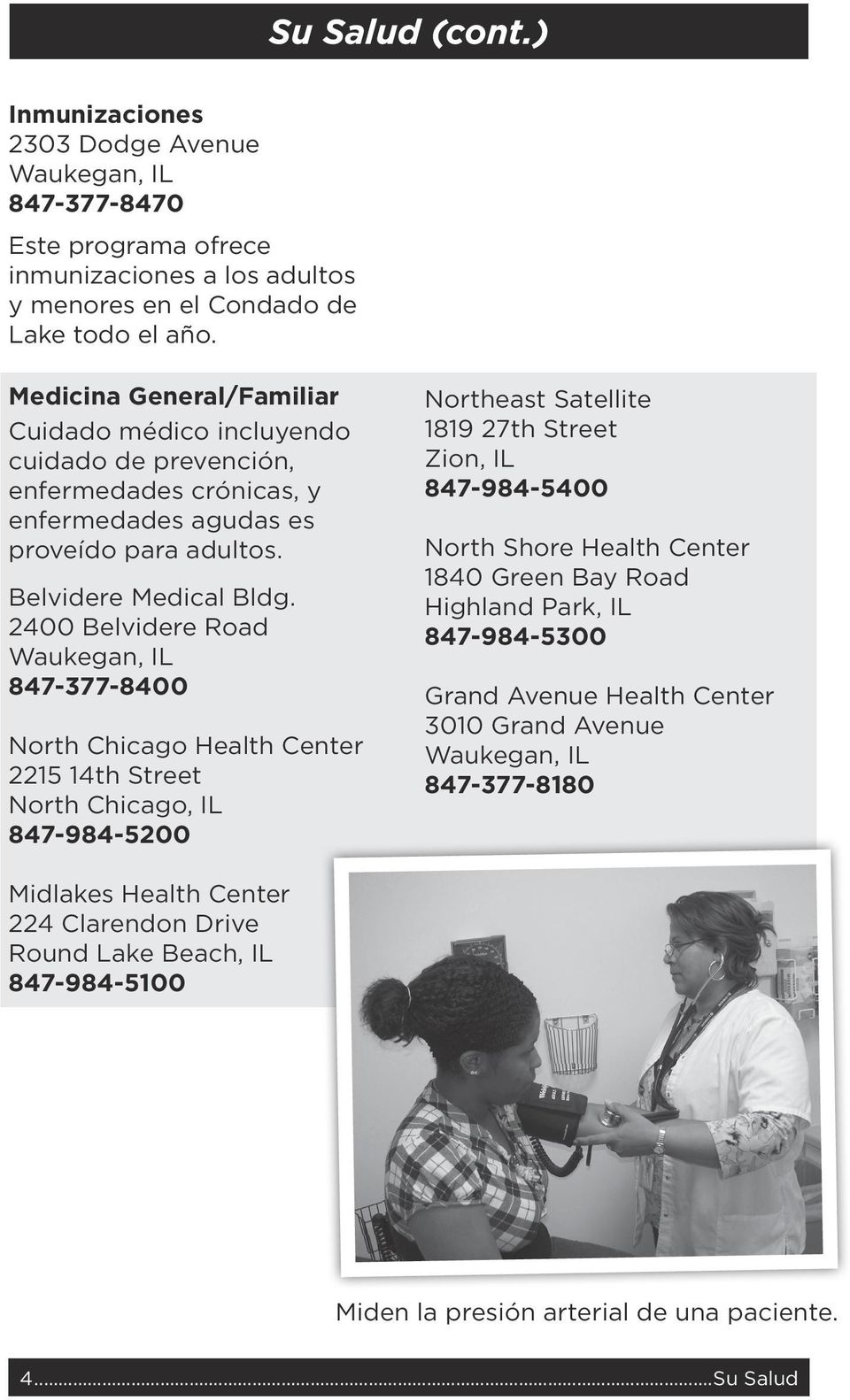 2400 Belvidere Road 847-377-8400 North Chicago Health Center 2215 14th Street North Chicago, IL 847-984-5200 Northeast Satellite 1819 27th Street Zion, IL 847-984-5400 North Shore Health