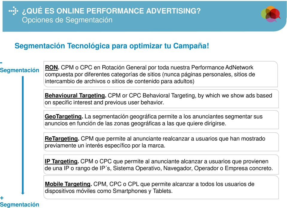 para adultos) Behavioural Targeting. CPM or CPC Behavioral Targeting, by which we show ads based on specific interest and previous user behavior. GeoTargeting.