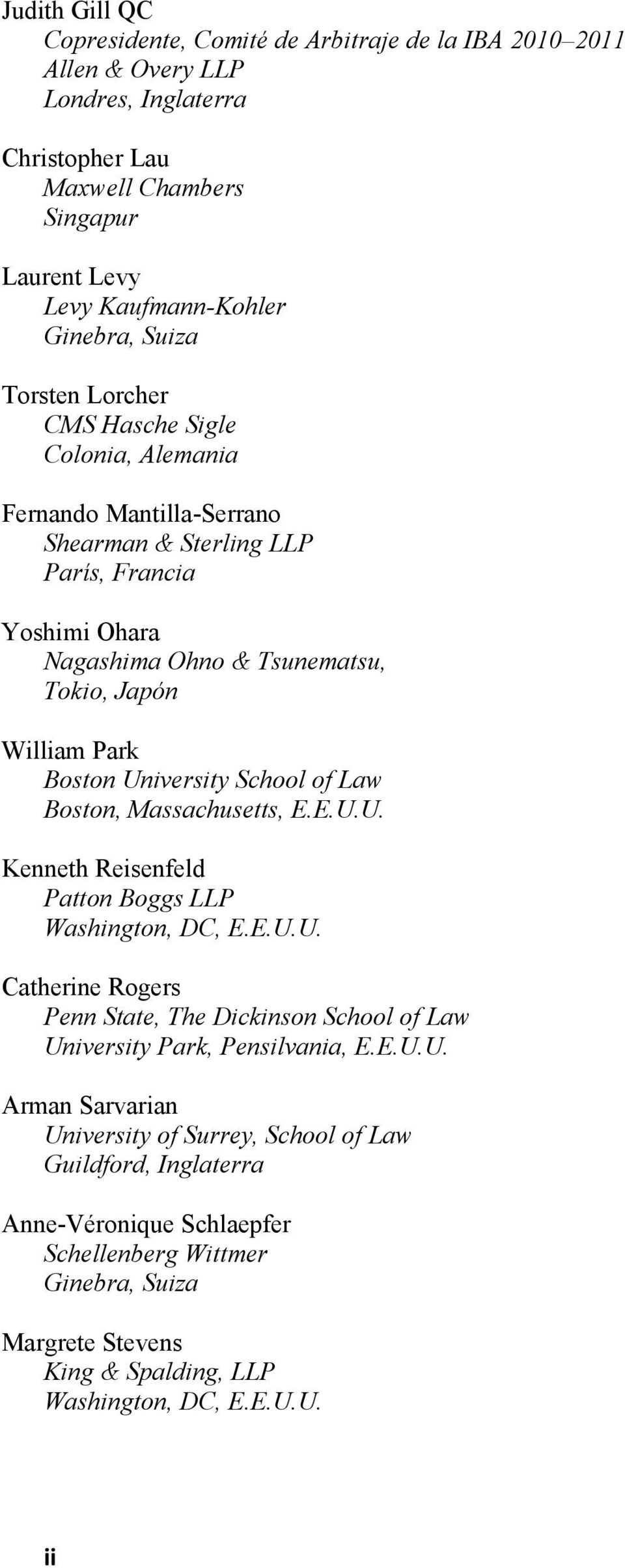 University School of Law Boston, Massachusetts, E.E.U.U. Kenneth Reisenfeld Patton Boggs LLP Washington, DC, E.E.U.U. Catherine Rogers Penn State, The Dickinson School of Law University Park, Pensilvania, E.