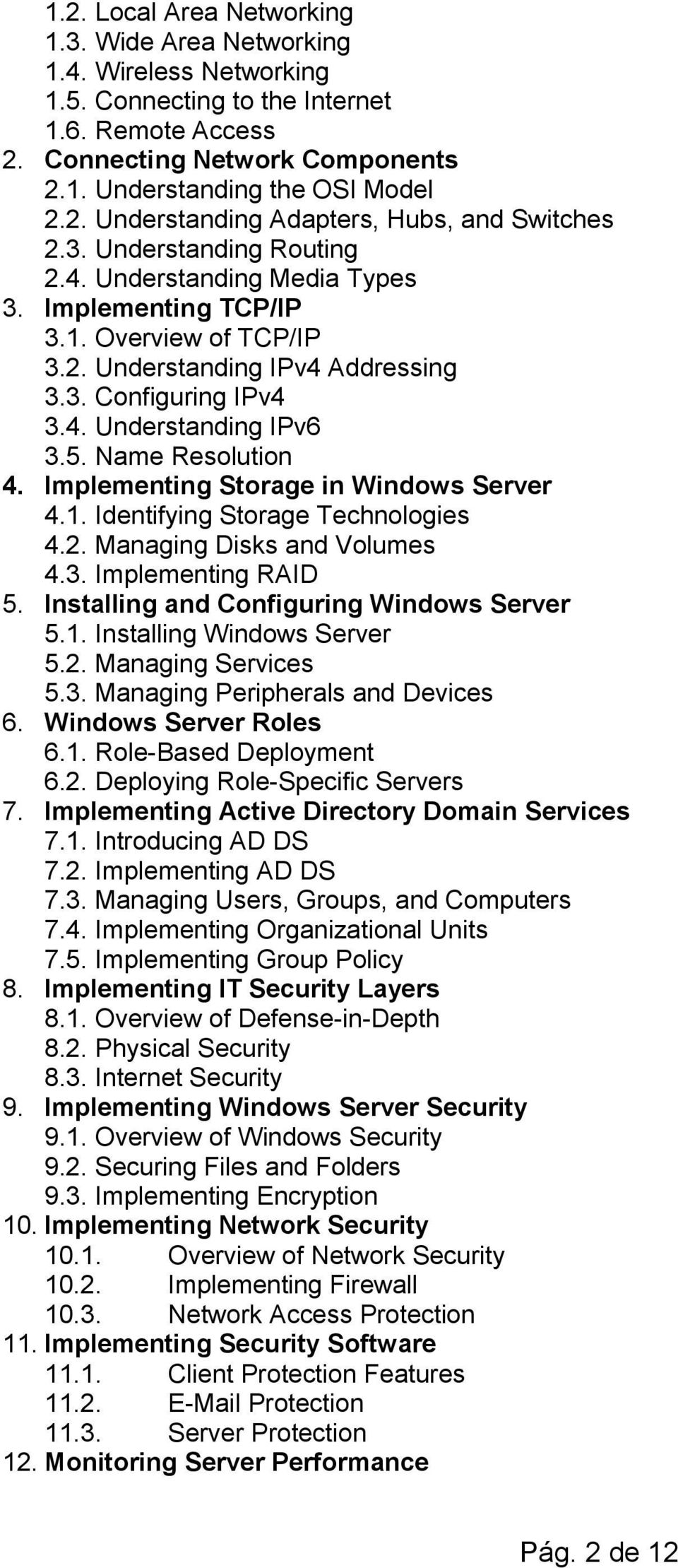 Name Resolution 4. Implementing Storage in Windows Server 4.1. Identifying Storage Technologies 4.2. Managing Disks and Volumes 4.3. Implementing RAID 5. Installing and Configuring Windows Server 5.1. Installing Windows Server 5.