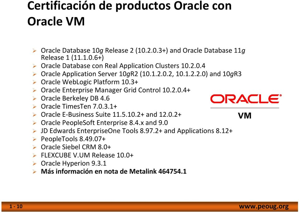 6 Oracle TimesTen 7.0.3.1+ Oracle E-Business Suite 11.5.10.2+ and 12.0.2+ Oracle PeopleSoft Enterprise 8.4.x and 9.0 JD Edwards EnterpriseOneTools 8.97.