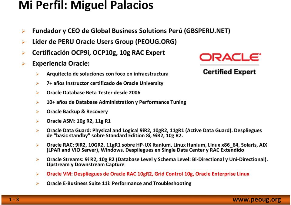 Tester desde 2006 10+ años de Database Administration y Performance Tuning Oracle Backup & Recovery Oracle ASM: 10g R2, 11g R1 Oracle Data Guard: PhysicalandLogical9iR2, 10gR2, 11gR1 (Active Data