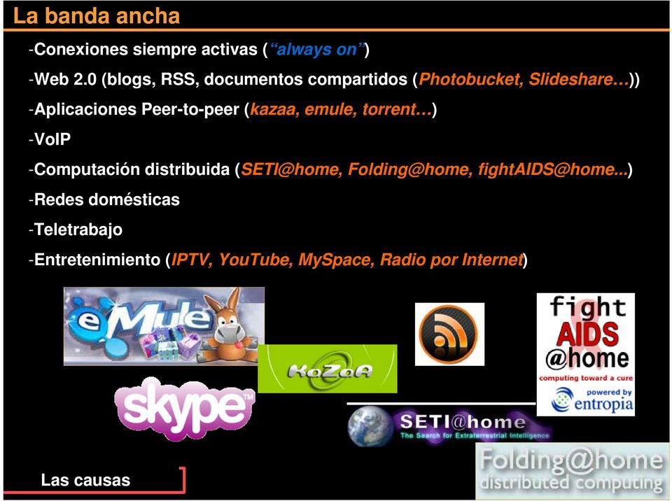 Peer-to-peer (kazaa, emule, torrent ) -VoIP -Computación distribuida (SETI@home,