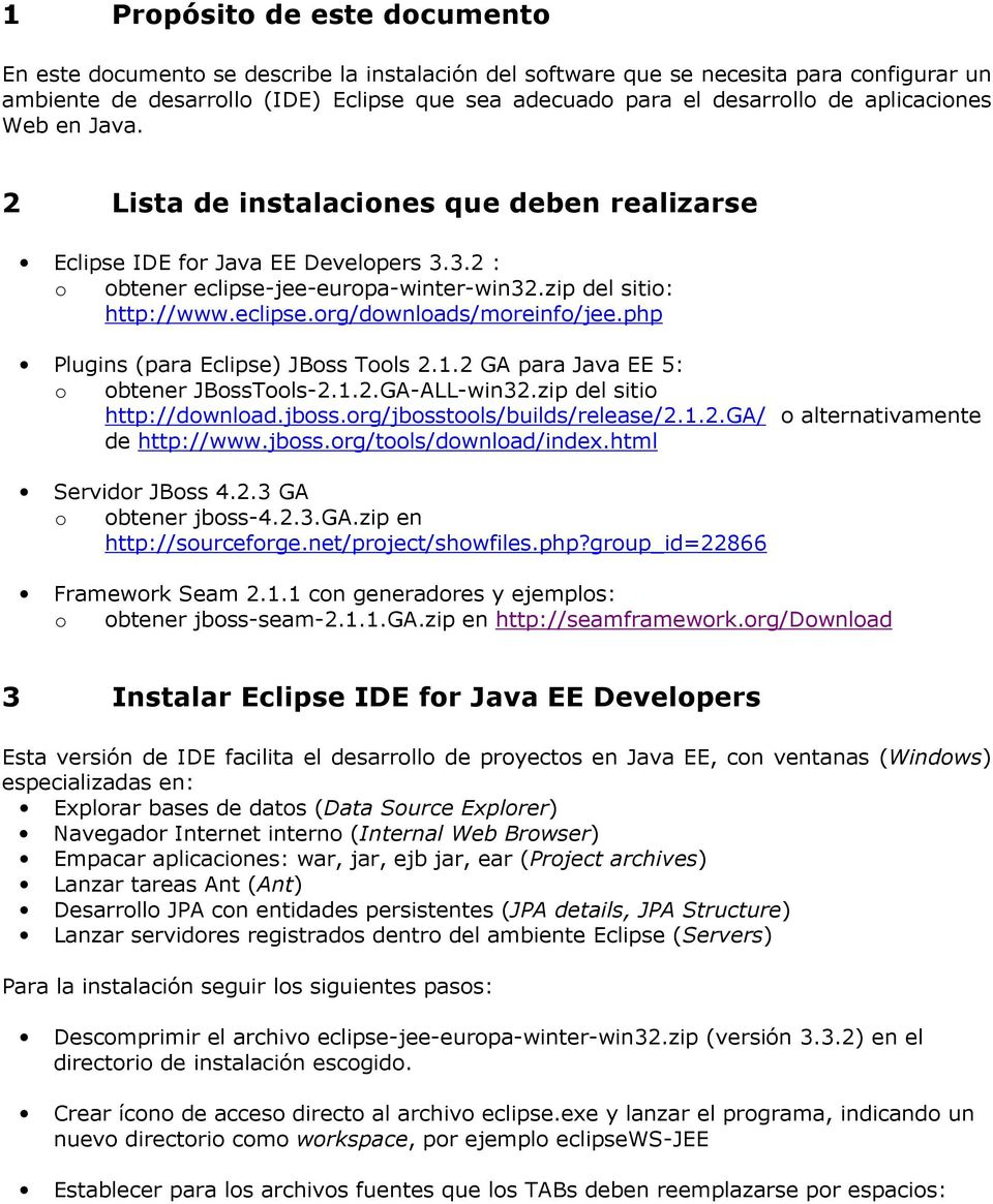 php Plugins (para Eclipse) JBoss Tools 2.1.2 GA para Java EE 5: o obtener JBossTools-2.1.2.GA-ALL-win32.zip del sitio http://download.jboss.org/jbosstools/builds/release/2.1.2.ga/ o alternativamente de http://www.