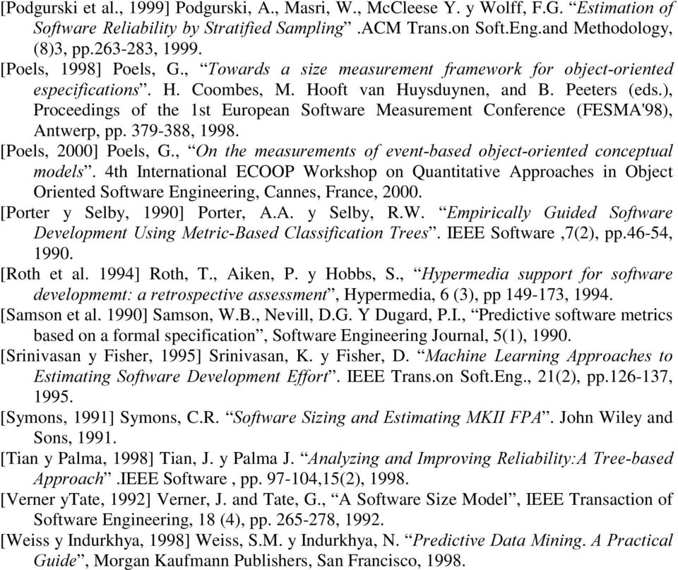 ), Proceedings of the 1st European Software Measurement Conference (FESMA'98), Antwerp, pp. 379-388, 1998. [Poels, 2000] Poels, G., 2Q WKH PHDVXUHPHQWV RI HYHQWEDVHG REMHFWRULHQWHG FRQFHSWXDO PRGHOV.