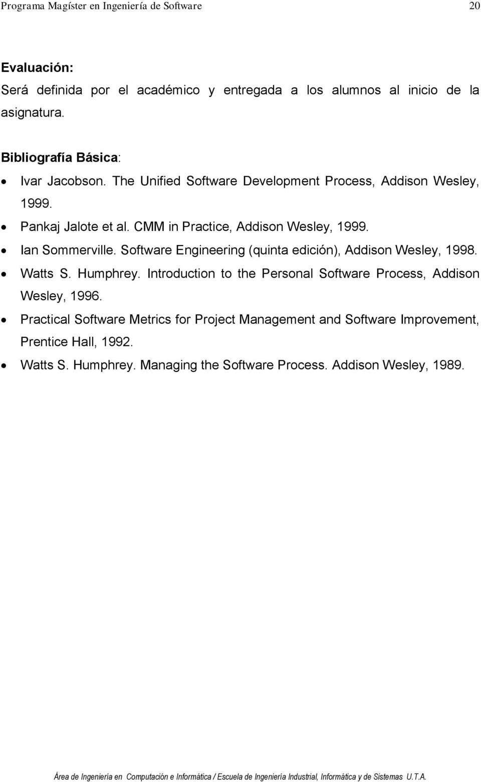 Software Engineering (quinta edición), Addison Wesley, 1998. Watts S. Humphrey. Introduction to the Personal Software Process, Addison Wesley, 1996.