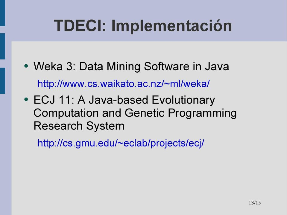 nz/~ml/weka/ ECJ 11: A Java-based Evolutionary