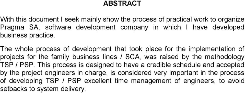 The whole process of development that took place for the implementation of projects for the family business lines / SCA, was raised by the