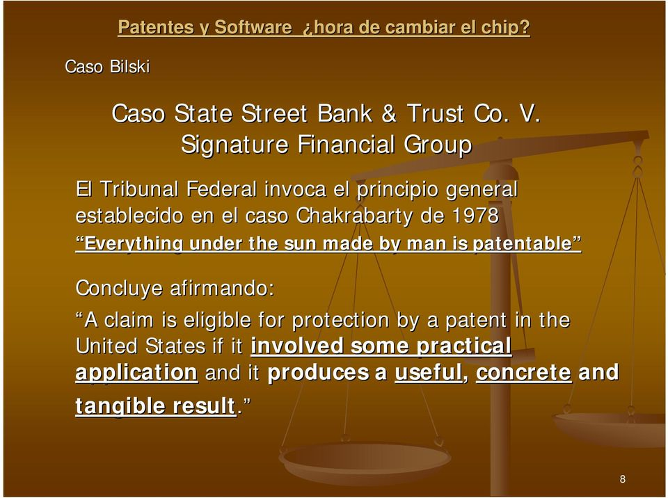 1978 Everything under the sun made by man is patentable Concluye afirmando: A claim is eligible for protection