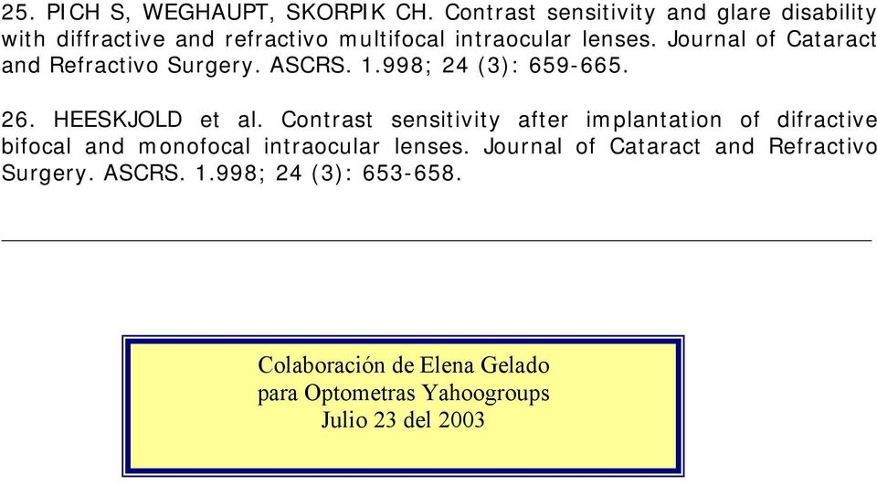Journal of Cataract and Refractivo Surgery. ASCRS. 1.998; 24 (3): 659-665. 26. HEESKJOLD et al.